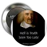 Thomas Hobbes Button / Badge / Brooch: 'Hell is Truth seen to Late' (Thomas Hobbes)
